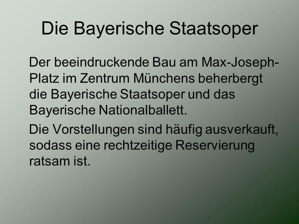 Die Bayerische Staatsoper Der beeindruckende Bau am Max-Joseph- Platz im Zentrum Münchens beherbergt die Bayerische Staatsoper und das Bayerische Nati