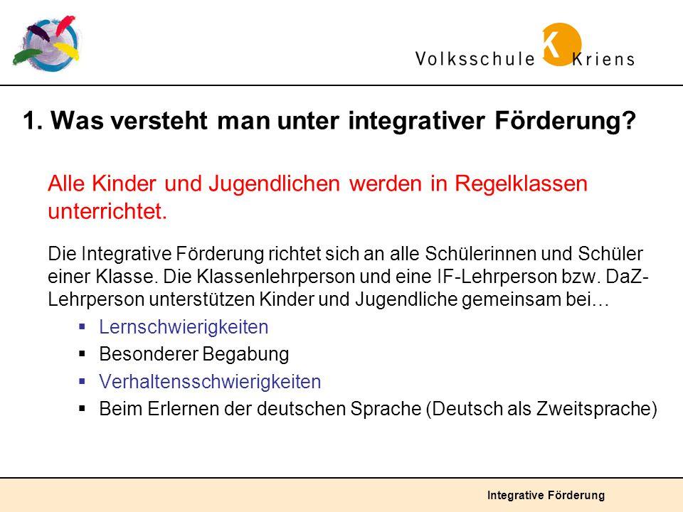 Integrative Förderung 1. Was versteht man unter integrativer Förderung? Alle Kinder und Jugendlichen werden in Regelklassen unterrichtet. Die Integrat