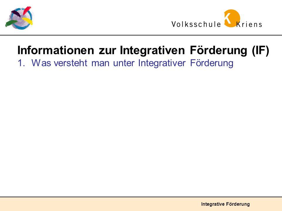 Integrative Förderung Informationen zur Integrativen Förderung (IF) 1.Was versteht man unter Integrativer Förderung
