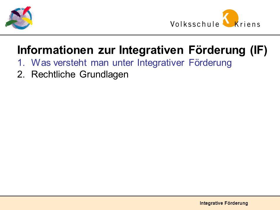Integrative Förderung Informationen zur Integrativen Förderung (IF) 1.Was versteht man unter Integrativer Förderung 2.Rechtliche Grundlagen