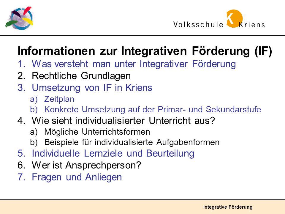 Integrative Förderung Informationen zur Integrativen Förderung (IF) 1.Was versteht man unter Integrativer Förderung 2.Rechtliche Grundlagen 3.Umsetzun