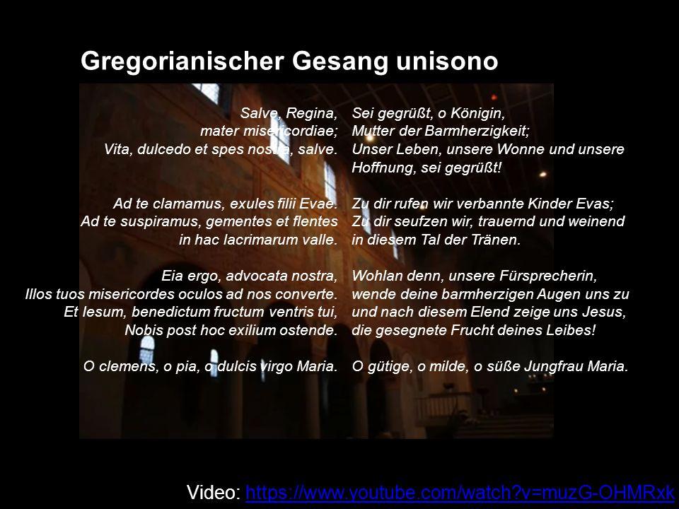 Gregorianischer Gesang unisono Salve, Regina, mater misericordiae; Vita, dulcedo et spes nostra, salve.