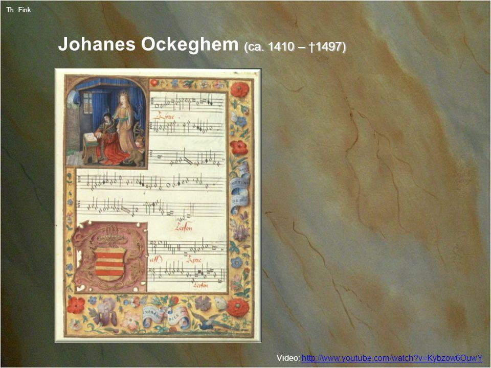 6 Th. Fink (ca. 1410 – 1497) Johanes Ockeghem (ca.