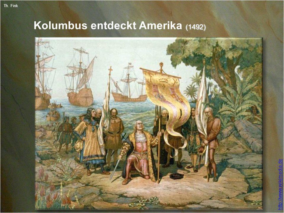 7 Th. Fink (1492) Kolumbus entdeckt Amerika (1492) http://www.wikimedia.de