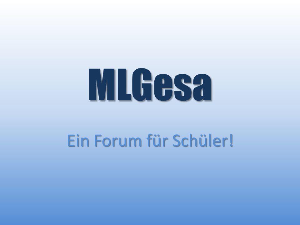 MLGesa Ein Forum für Schüler!