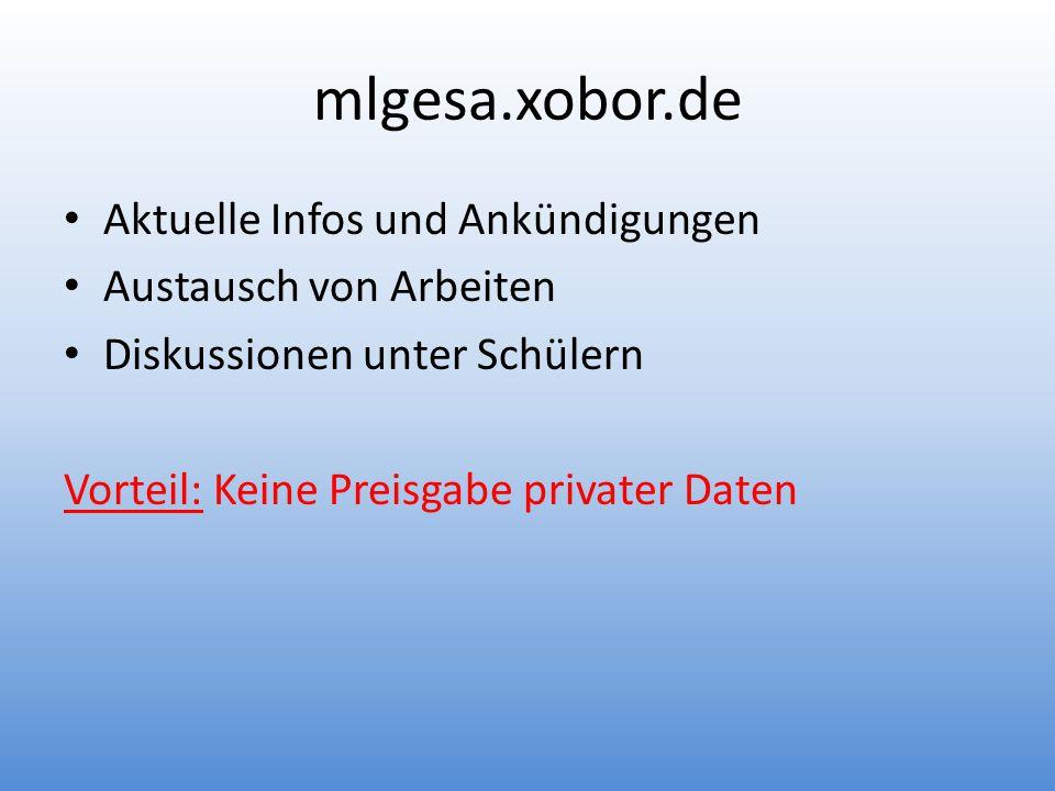 mlgesa.xobor.de Aktuelle Infos und Ankündigungen Austausch von Arbeiten Diskussionen unter Schülern Vorteil: Keine Preisgabe privater Daten