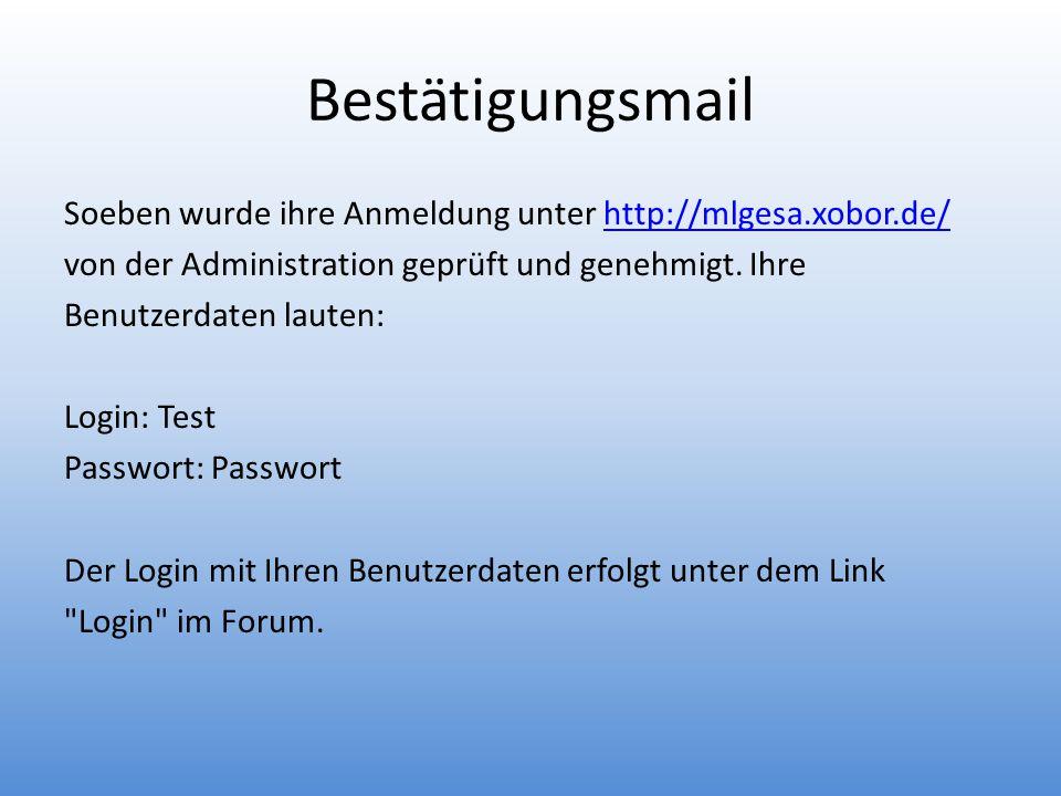 Bestätigungsmail Soeben wurde ihre Anmeldung unter http://mlgesa.xobor.de/http://mlgesa.xobor.de/ von der Administration geprüft und genehmigt.