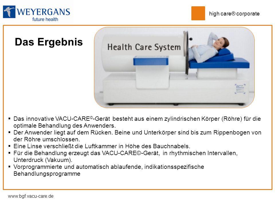 www.bgf.vacu-care.de high care® corporate  Das innovative VACU-CARE © -Gerät besteht aus einem zylindrischen Körper (Röhre) für die optimale Behandlu