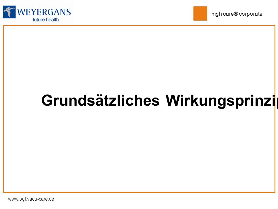 www.bgf.vacu-care.de high care® corporate Grundsätzliches Wirkungsprinzip