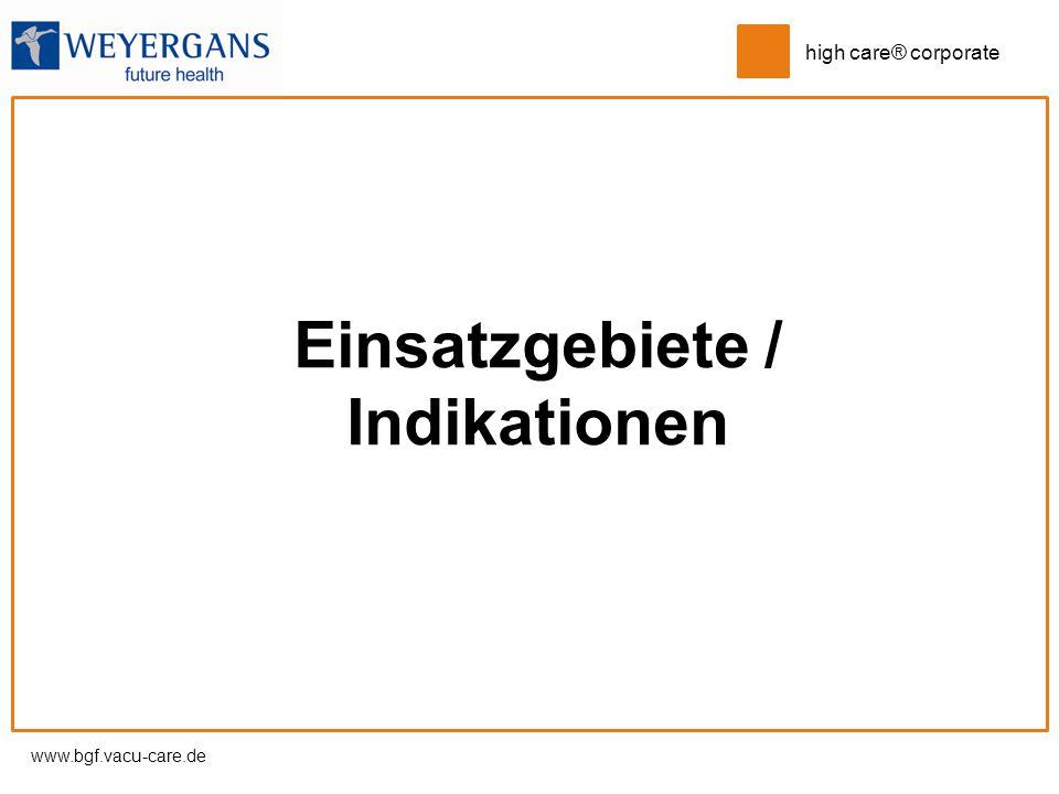 www.bgf.vacu-care.de high care® corporate Einsatzgebiete / Indikationen