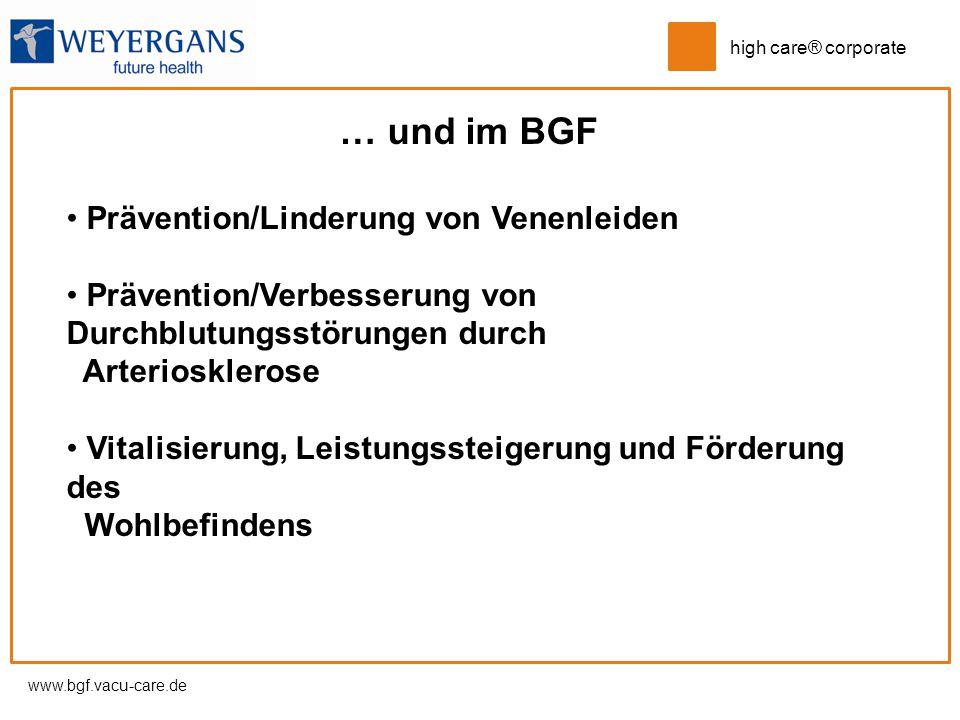 www.bgf.vacu-care.de high care® corporate … und im BGF Prävention/Linderung von Venenleiden Prävention/Verbesserung von Durchblutungsstörungen durch A