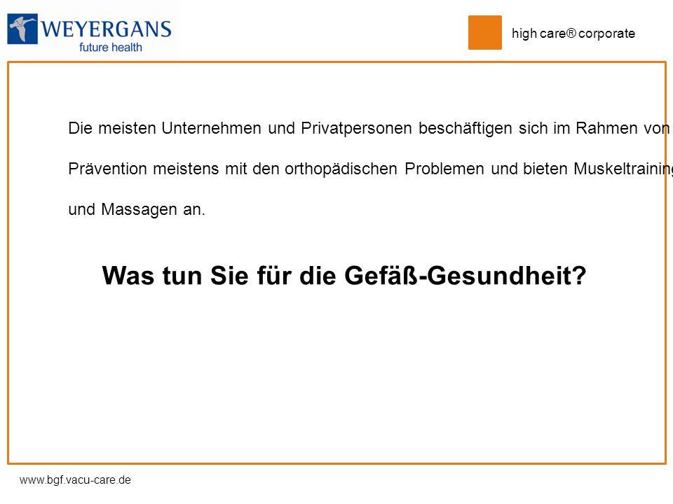 www.bgf.vacu-care.de high care® corporate Die meisten Unternehmen und Privatpersonen beschäftigen sich im Rahmen von Prävention meistens mit den ortho