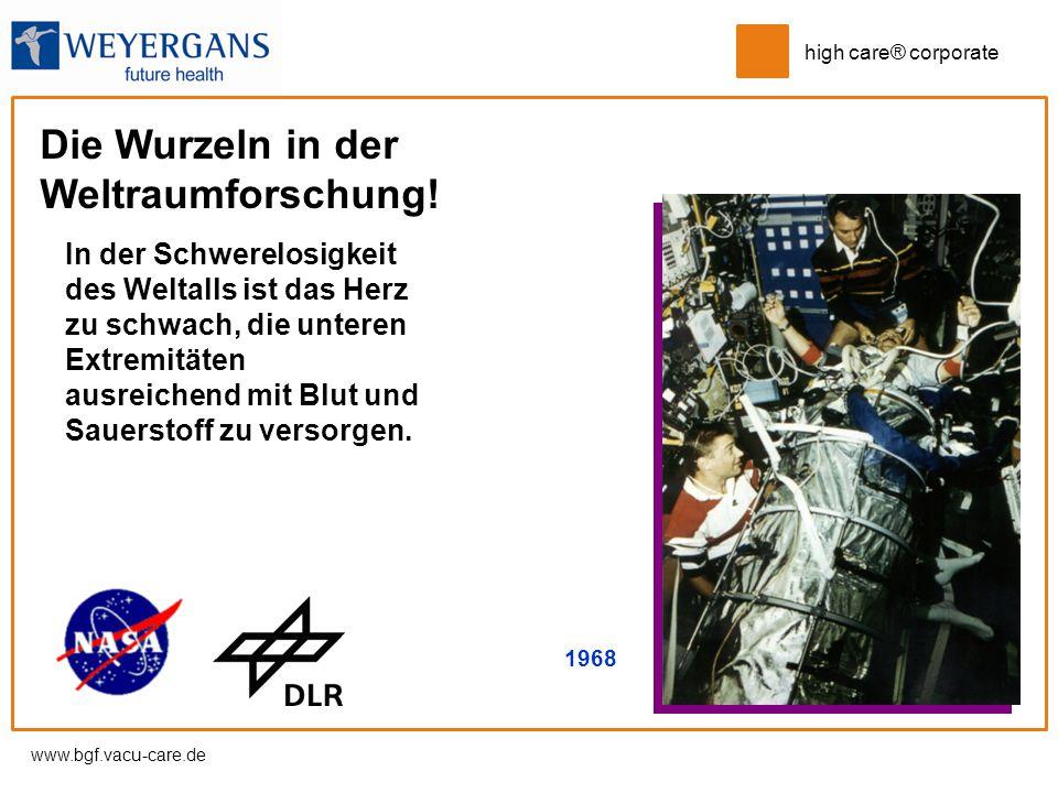 www.bgf.vacu-care.de high care® corporate Die Wurzeln in der Weltraumforschung! In der Schwerelosigkeit des Weltalls ist das Herz zu schwach, die unte