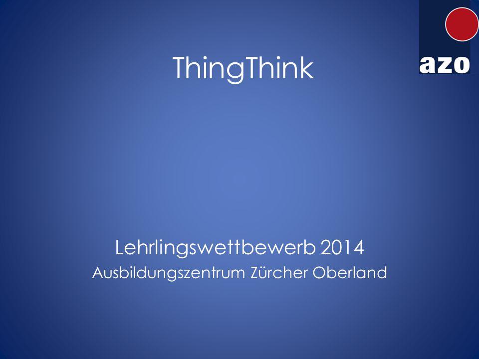 ThingThink Lehrlingswettbewerb 2014 Ausbildungszentrum Zürcher Oberland