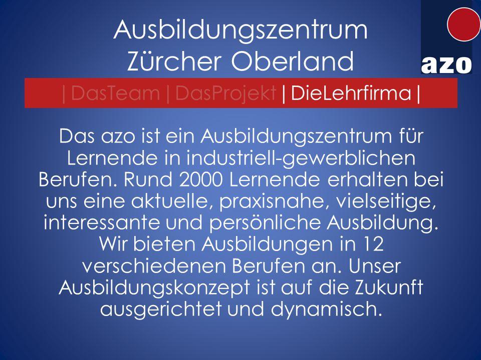 Ausbildungszentrum Zürcher Oberland Das azo ist ein Ausbildungszentrum für Lernende in industriell-gewerblichen Berufen.