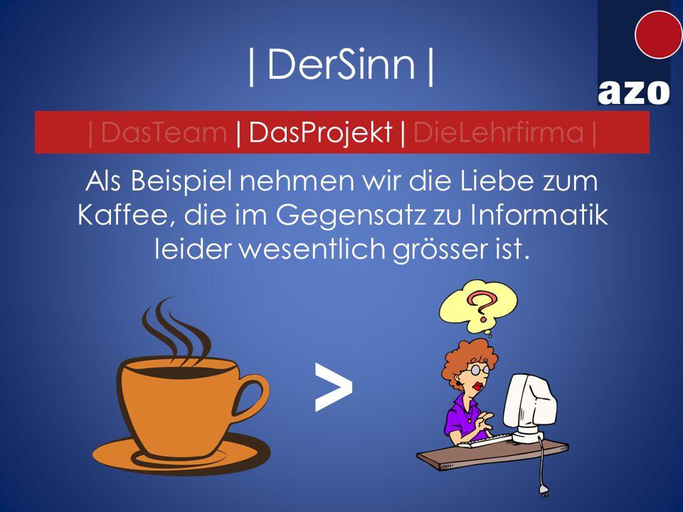 |DerSinn| Als Beispiel nehmen wir die Liebe zum Kaffee, die im Gegensatz zu Informatik leider wesentlich grösser ist.