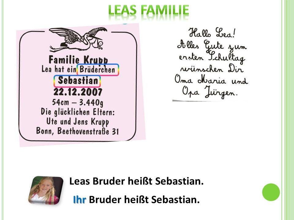 Leas Bruder heißt Sebastian. Ihr Ihr Bruder heißt Sebastian.