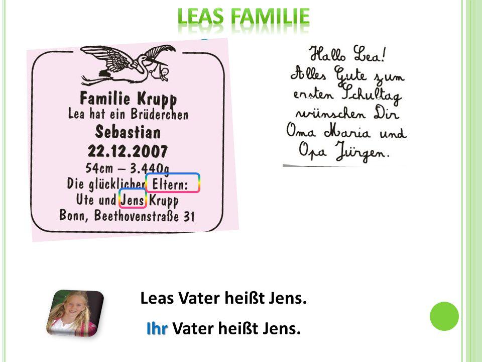 Leas Vater heißt Jens. Ihr Ihr Vater heißt Jens.