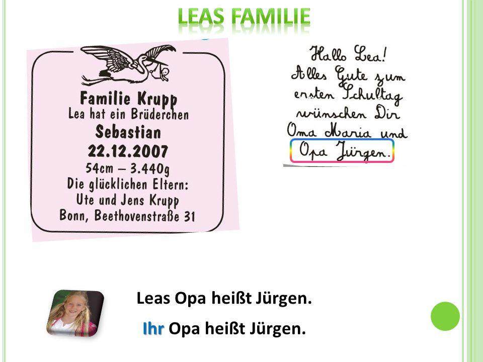 Leas Opa heißt Jürgen. Ihr Ihr Opa heißt Jürgen.