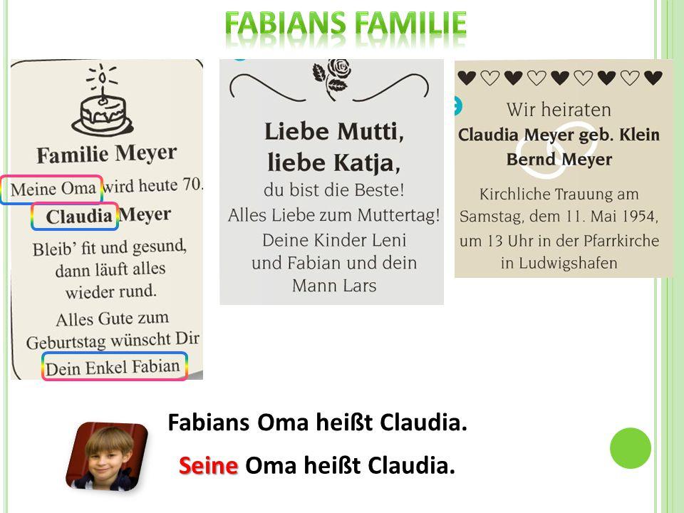Fabians Oma heißt Claudia. Seine Seine Oma heißt Claudia.
