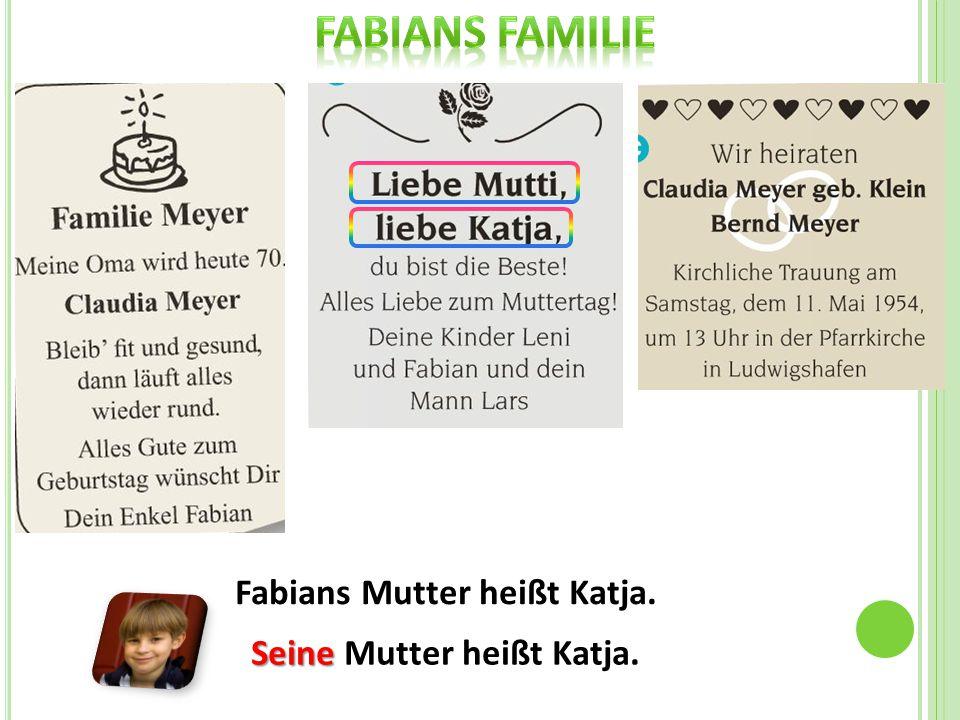 Fabians Mutter heißt Katja. Seine Seine Mutter heißt Katja.