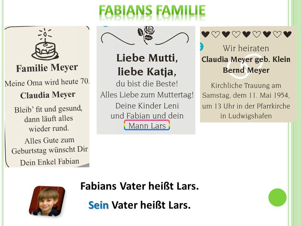Fabians Vater heißt Lars. Sein Sein Vater heißt Lars.