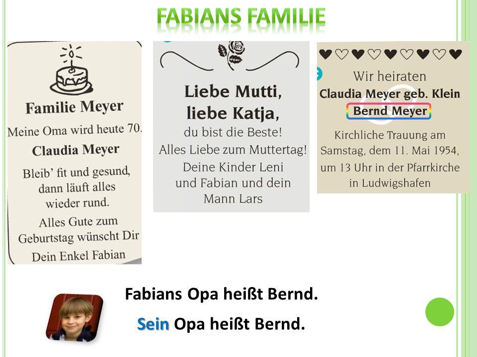 Fabians Opa heißt Bernd. Sein Sein Opa heißt Bernd.