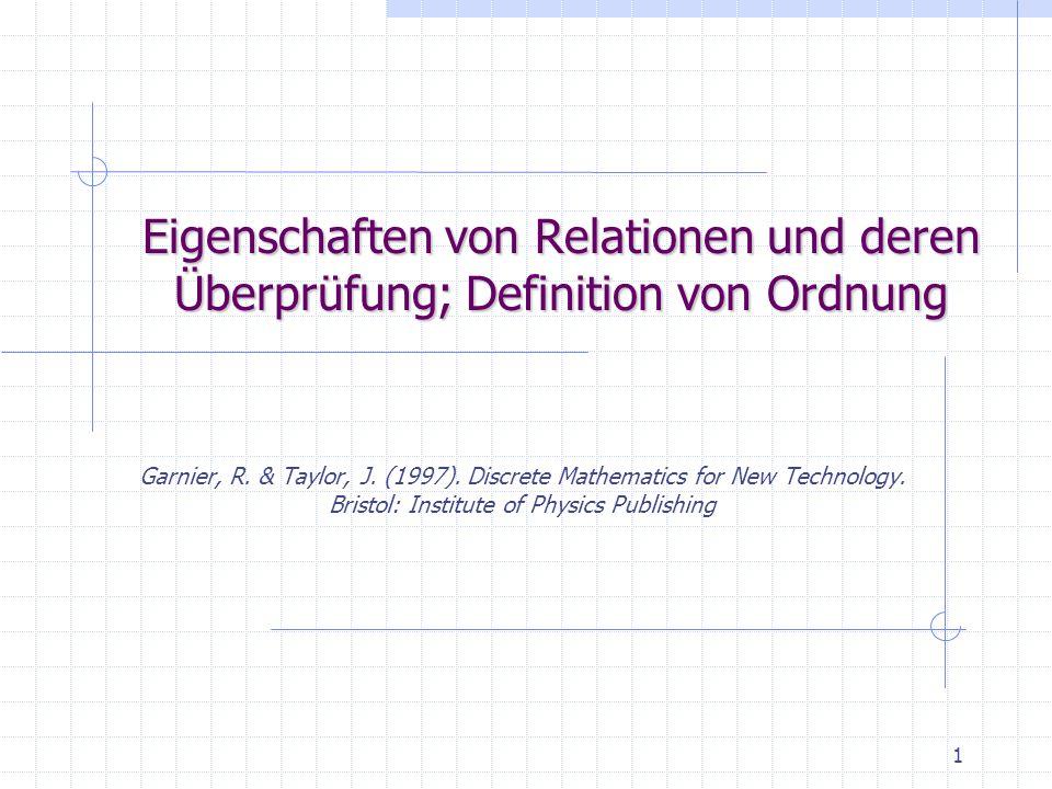 1 Eigenschaften von Relationen und deren Überprüfung; Definition von Ordnung Garnier, R. & Taylor, J. (1997). Discrete Mathematics for New Technology.