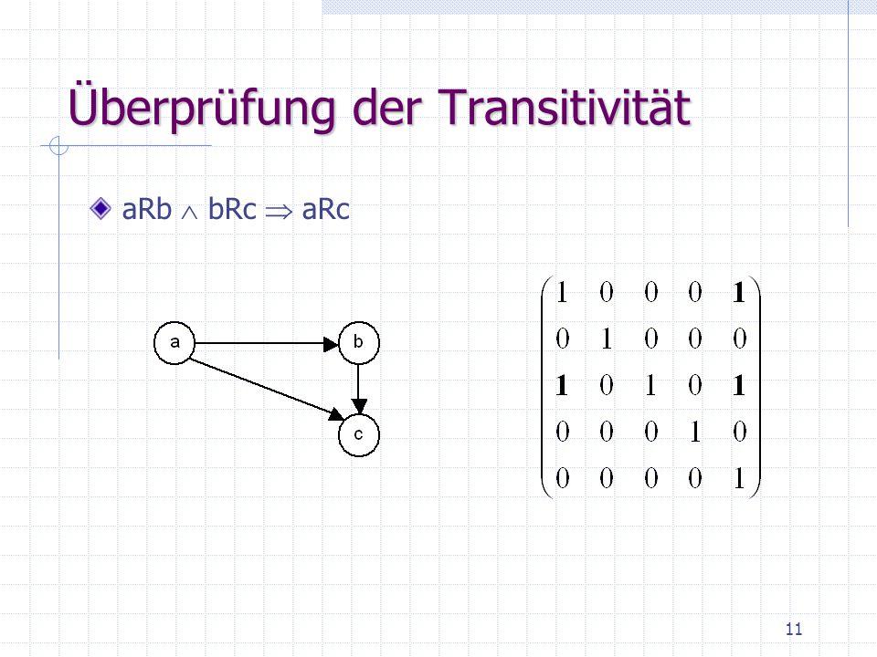 11 Überprüfung der Transitivität aRb  bRc  aRc