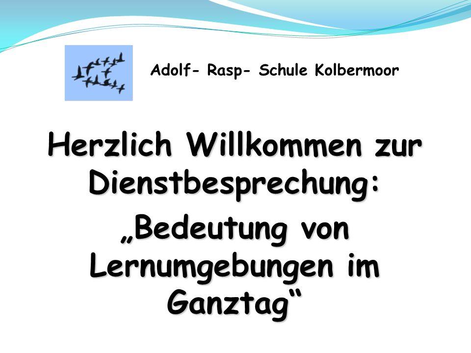 """Herzlich Willkommen zur Dienstbesprechung: """"Bedeutung von Lernumgebungen im Ganztag Adolf- Rasp- Schule Kolbermoor"""