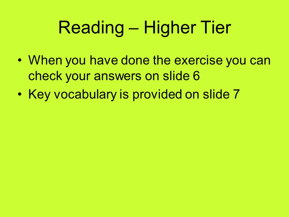 Reading – Higher Tier When you have done the exercise you can check your answers on slide 6 Key vocabulary is provided on slide 7