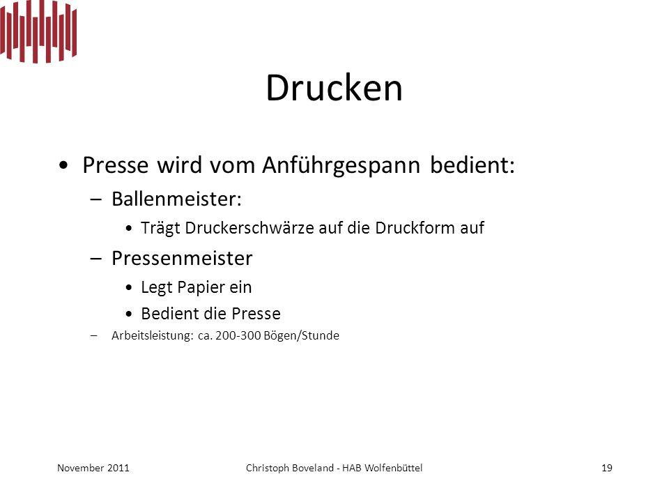 Drucken Presse wird vom Anführgespann bedient: –Ballenmeister: Trägt Druckerschwärze auf die Druckform auf –Pressenmeister Legt Papier ein Bedient die