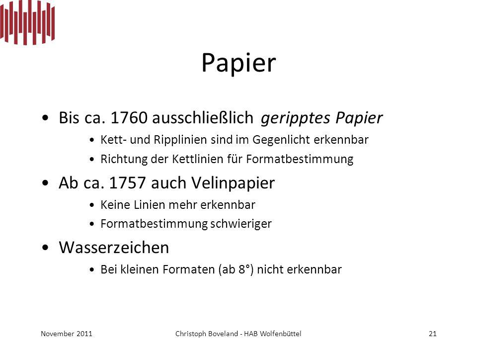 Papier Bis ca. 1760 ausschließlich geripptes Papier Kett- und Ripplinien sind im Gegenlicht erkennbar Richtung der Kettlinien für Formatbestimmung Ab