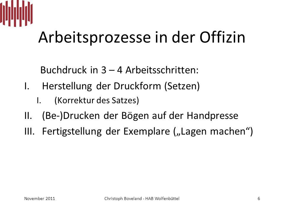 Arbeitsprozesse in der Offizin Buchdruck in 3 – 4 Arbeitsschritten: I.Herstellung der Druckform (Setzen) I.(Korrektur des Satzes) II.(Be-)Drucken der