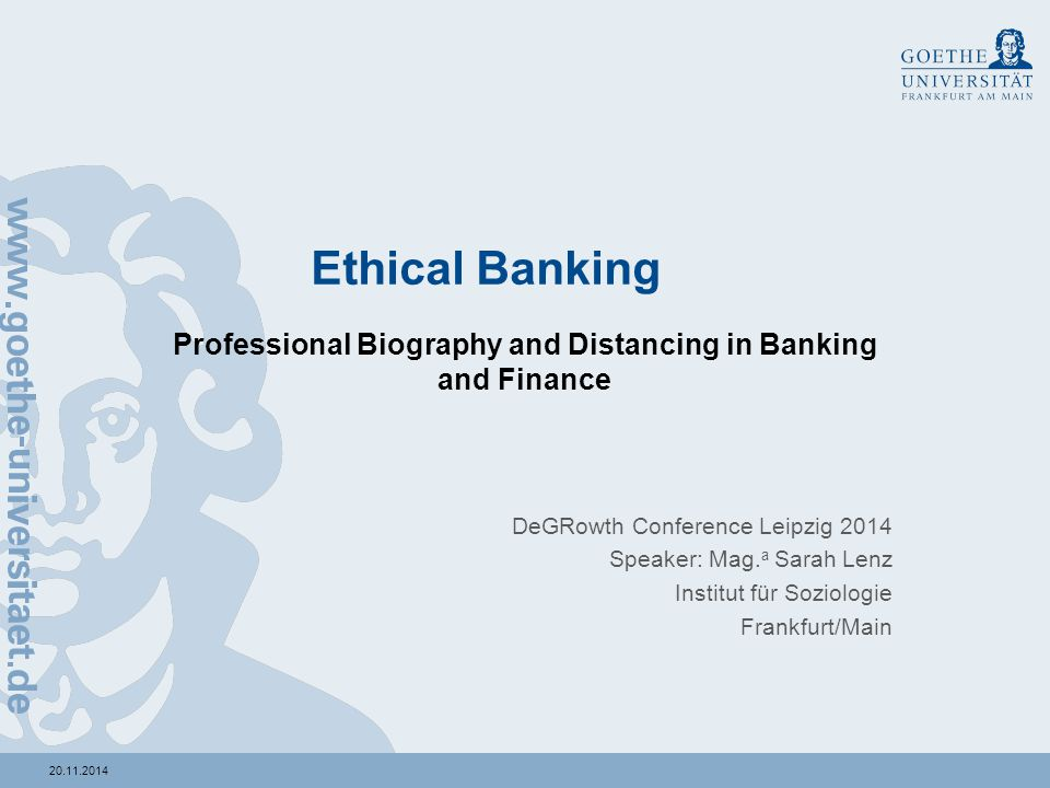 Ethical Banking Professional Biography and Distancing in Banking and Finance DeGRowth Conference Leipzig 2014 Speaker: Mag.