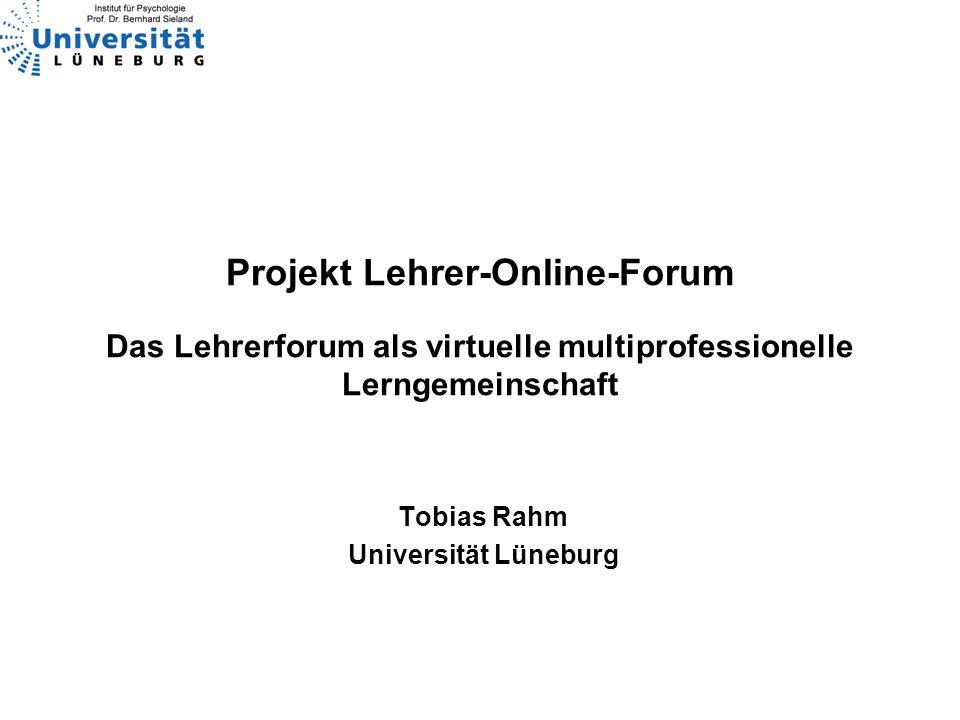 Tobias Rahm Universität Lüneburg Projekt Lehrer-Online-Forum Das Lehrerforum als virtuelle multiprofessionelle Lerngemeinschaft