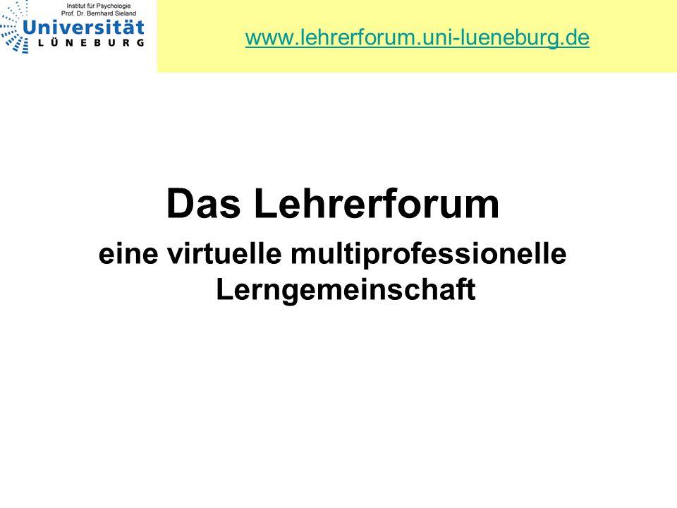 www.lehrerforum.uni-lueneburg.de Das Lehrerforum eine virtuelle multiprofessionelle Lerngemeinschaft
