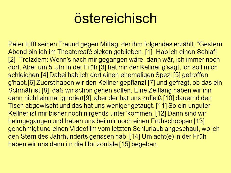 östereichisch Peter trifft seinen Freund gegen Mittag, der ihm folgendes erzählt: Gestern Abend bin ich im Theatercafé picken geblieben.