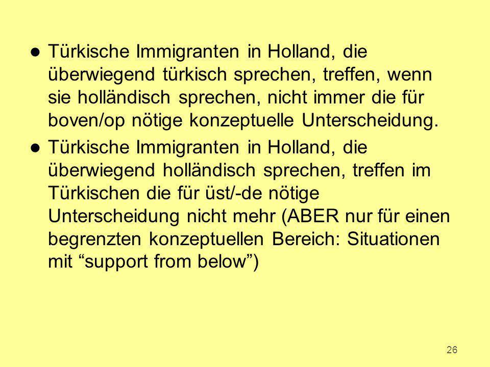 l Türkische Immigranten in Holland, die überwiegend türkisch sprechen, treffen, wenn sie holländisch sprechen, nicht immer die für boven/op nötige kon