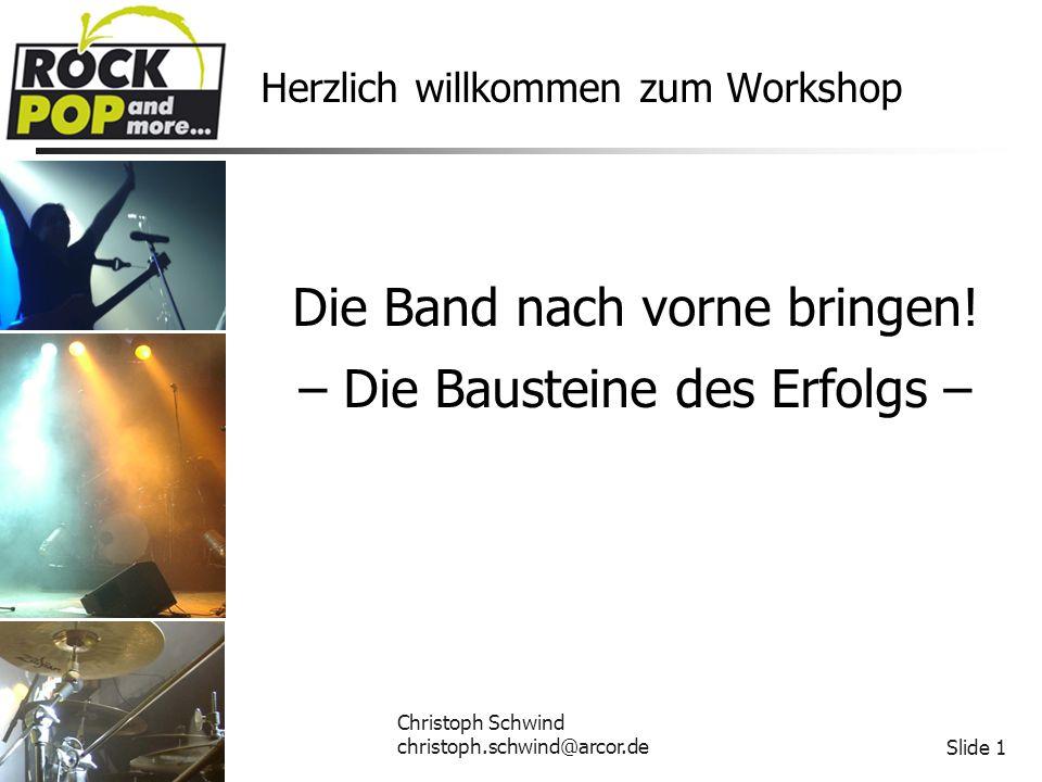Christoph Schwind christoph.schwind@arcor.deSlide 2 Die Band nach vorne bringen – die Bausteine des Erfolgs Überlegungen vorab Was ist eigentlich Erfolg.