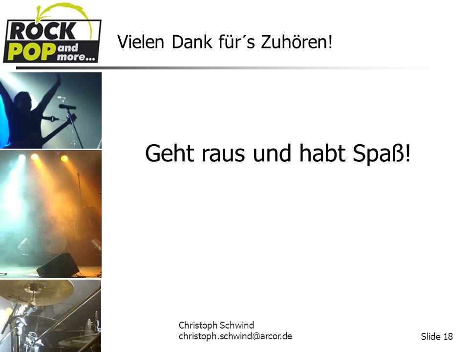 Christoph Schwind christoph.schwind@arcor.deSlide 18 Vielen Dank für´s Zuhören.