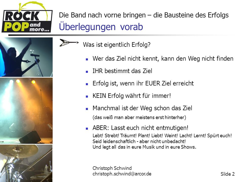 Christoph Schwind christoph.schwind@arcor.deSlide 3 Die Band nach vorne bringen – die Bausteine des Erfolgs Überlegungen vorab Was ist eigentlich Erfolg.