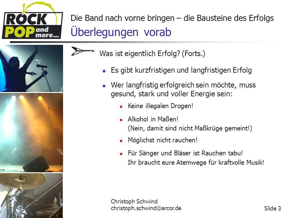 Christoph Schwind christoph.schwind@arcor.deSlide 14 Die Band nach vorne bringen – die Bausteine des Erfolgs 4.
