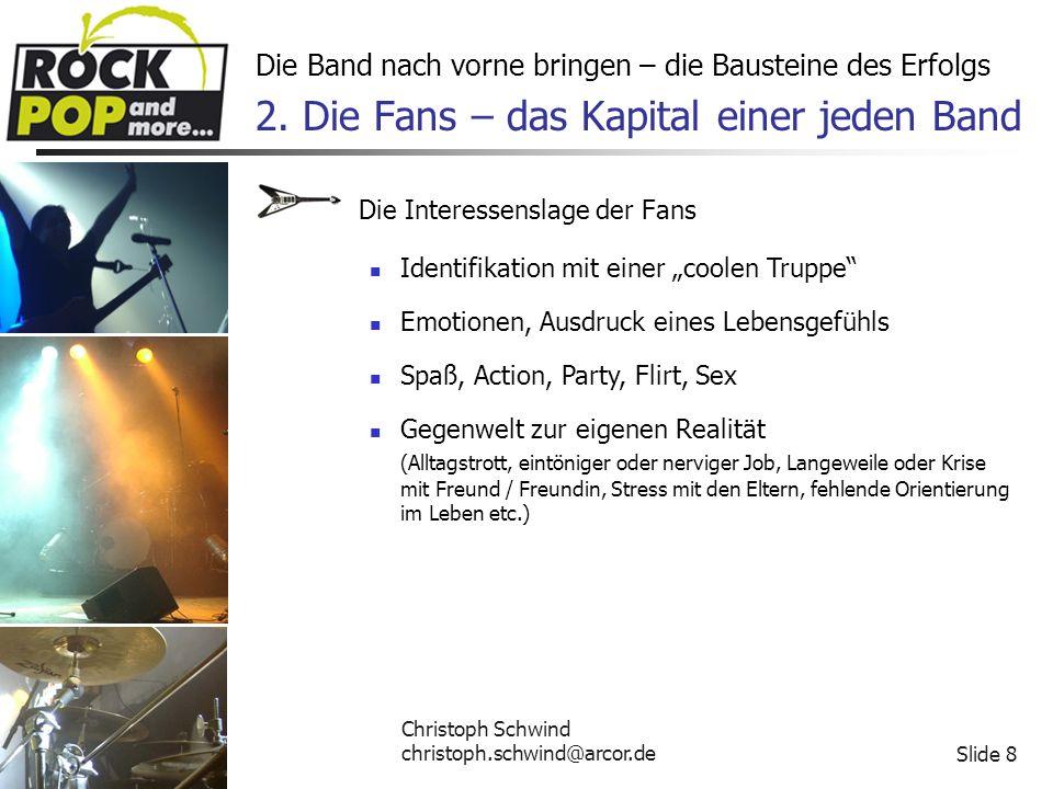 Christoph Schwind christoph.schwind@arcor.deSlide 9 Die Band nach vorne bringen – die Bausteine des Erfolgs 2.