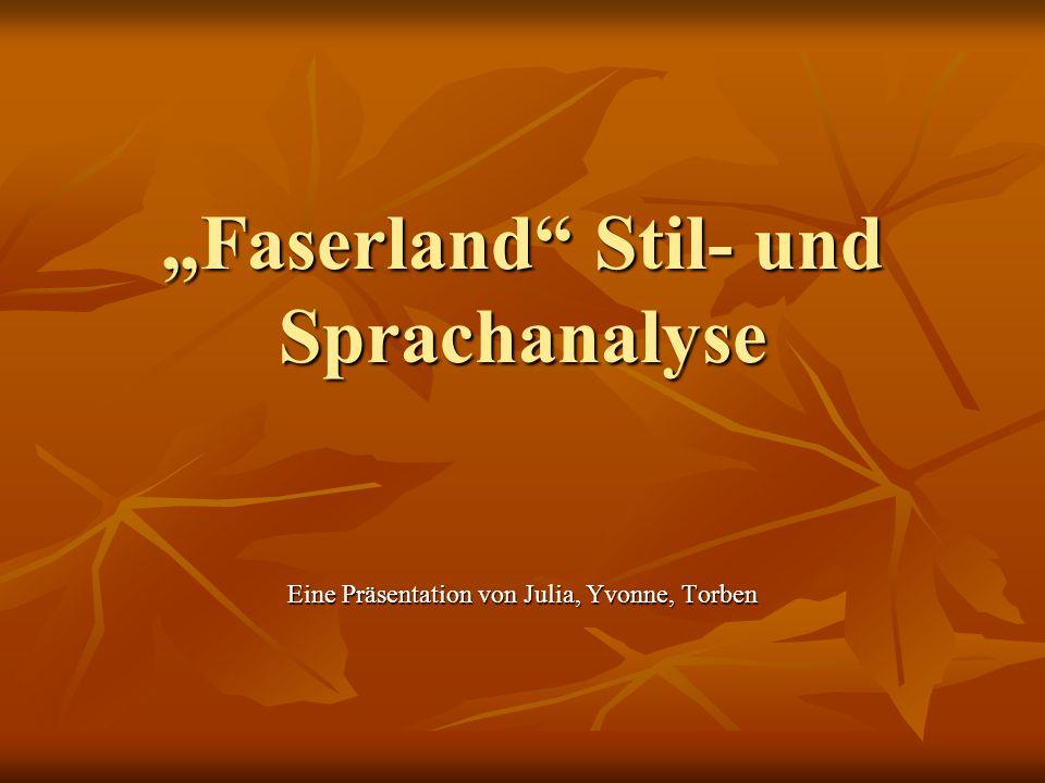 """""""Faserland"""" Stil- und Sprachanalyse Eine Präsentation von Julia, Yvonne, Torben"""