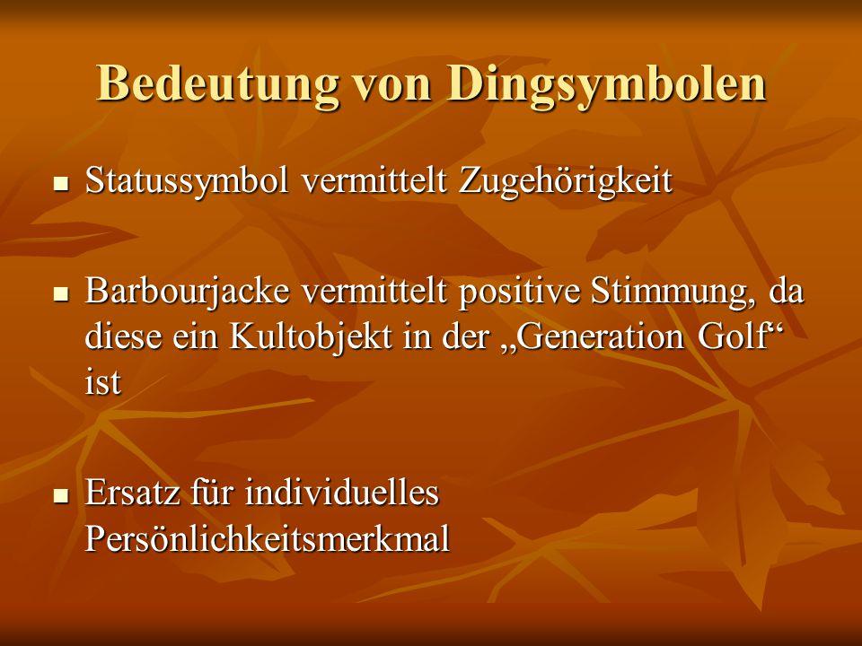 Bedeutung von Dingsymbolen Statussymbol vermittelt Zugehörigkeit Statussymbol vermittelt Zugehörigkeit Barbourjacke vermittelt positive Stimmung, da d