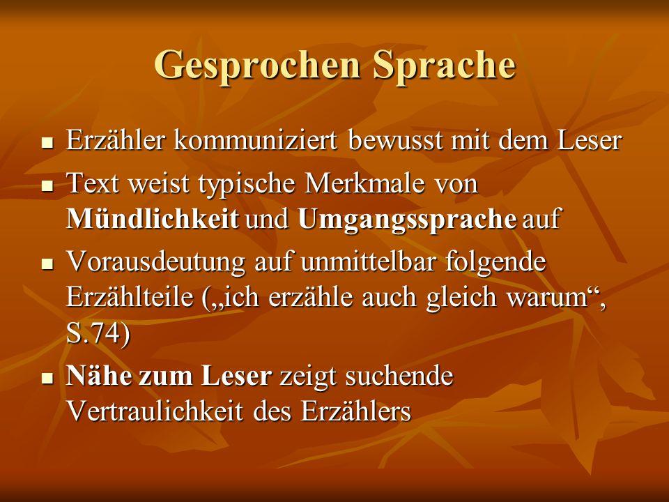 Gesprochen Sprache Erzähler kommuniziert bewusst mit dem Leser Erzähler kommuniziert bewusst mit dem Leser Text weist typische Merkmale von Mündlichke
