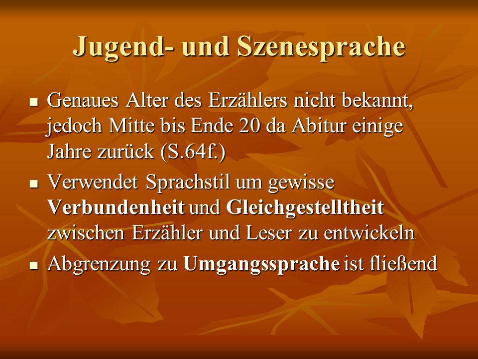 Jugend- und Szenesprache Genaues Alter des Erzählers nicht bekannt, jedoch Mitte bis Ende 20 da Abitur einige Jahre zurück (S.64f.) Genaues Alter des