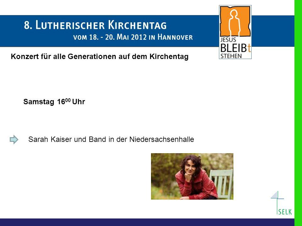 Konzert für alle Generationen auf dem Kirchentag Samstag 16 00 Uhr Sarah Kaiser und Band in der Niedersachsenhalle