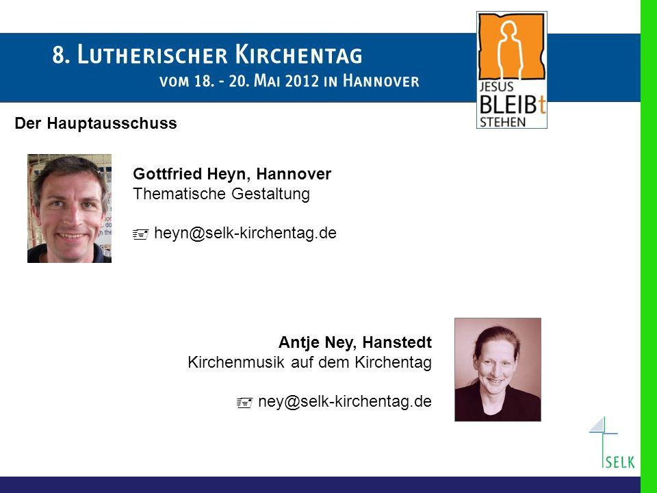 Antje Ney, Hanstedt Kirchenmusik auf dem Kirchentag  ney@selk-kirchentag.de Gottfried Heyn, Hannover Thematische Gestaltung  heyn@selk-kirchentag.de Der Hauptausschuss